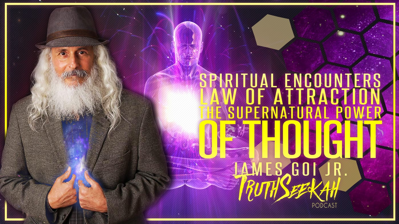 Spiritual Encounters | Law of Attraction | The Supernatural Power of Thought | James Goi Jr.