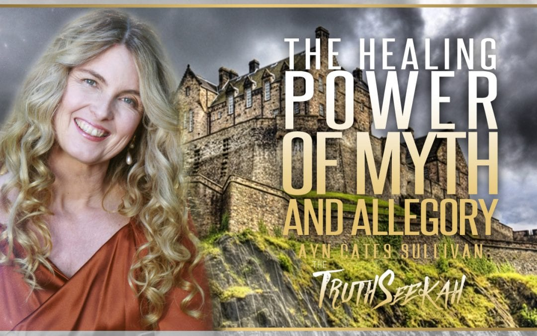 The Healing Power of Myth and Allegory   Ayn Cates Sullivan