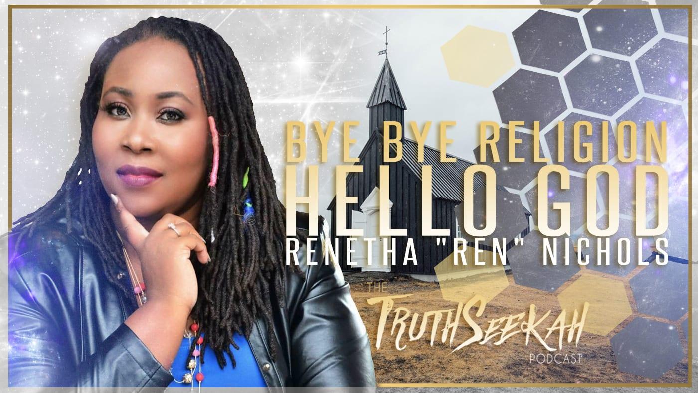 Bye Bye RELIGION, Hello GOD! | Renetha Nichols