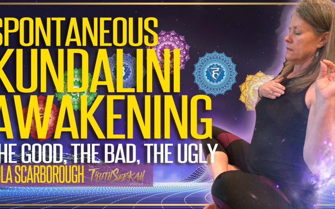Spontaneous Kundalini Awakening | The Good, The Bad, The Ugly | Lola Scarborough