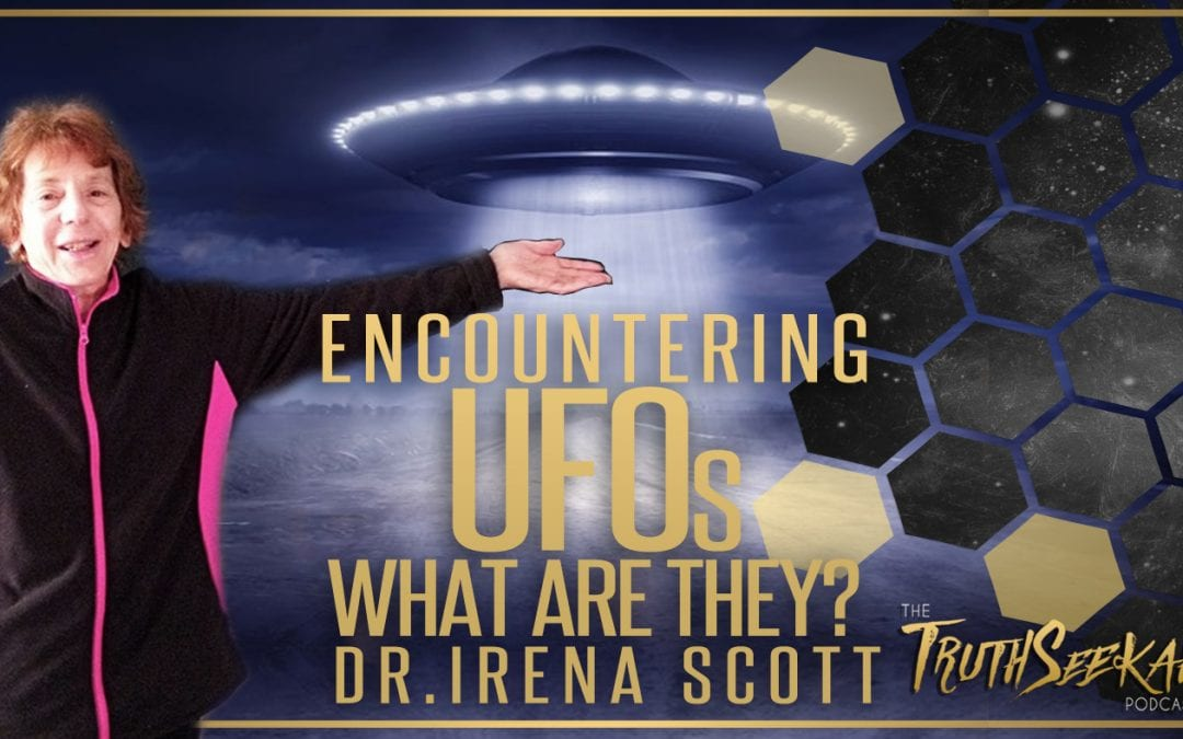 Encountering UFOs | What Are They? | Dr. Irena Scott | TruthSeekah Podcast