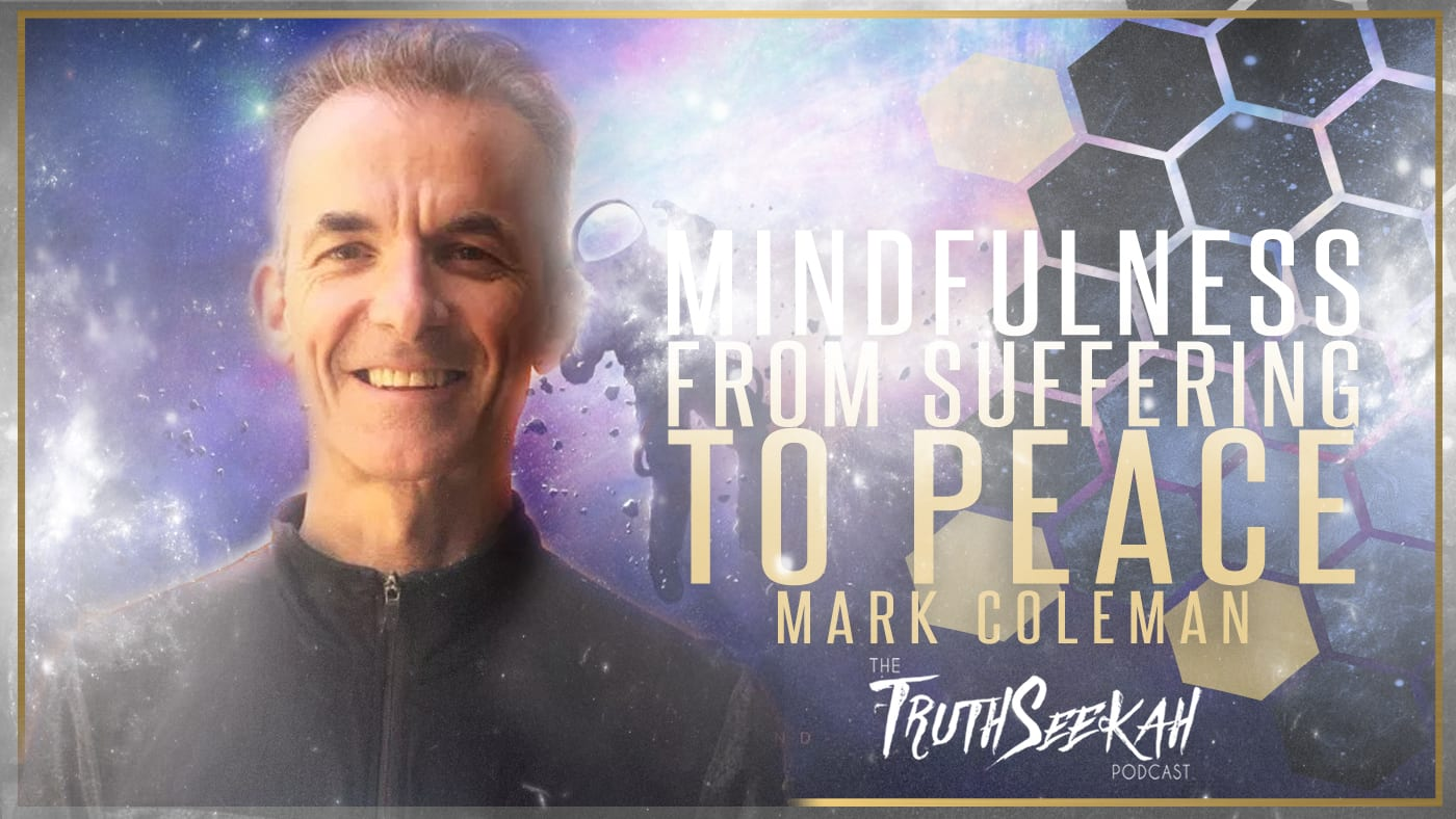 Mark Coleman | Mindfulness |  From Suffering to Peace | TruthSeekah Podcast
