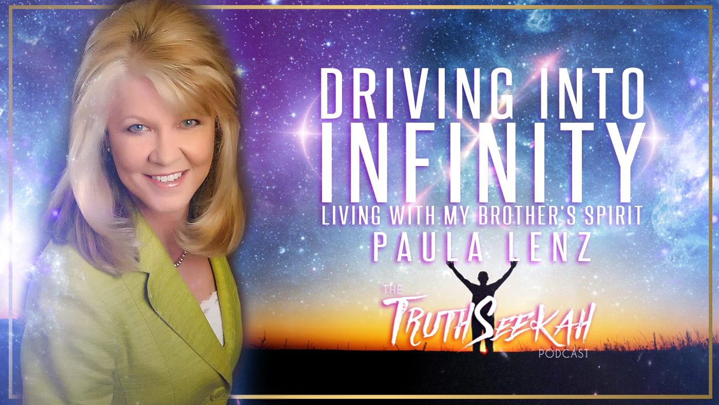 Paula Lenz | Driving Into Infinity: Living With My Brother's Spirit | TruthSeekah Podcast