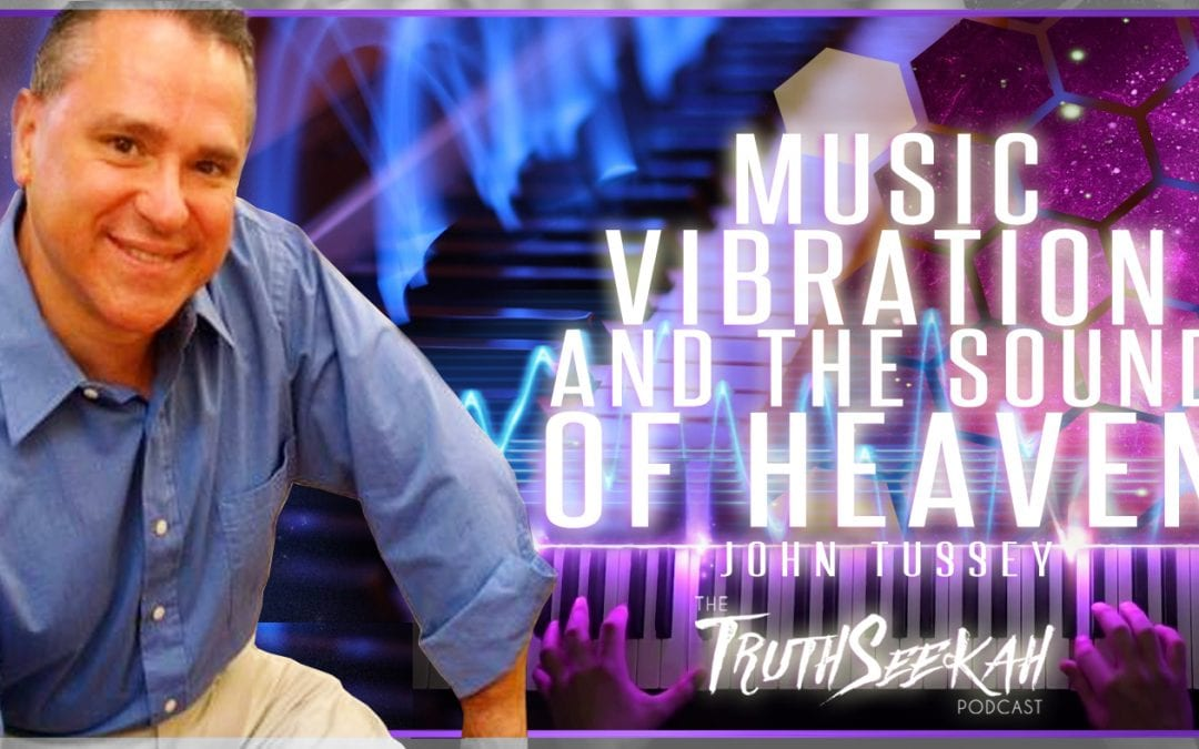 John Tussey | Music, Vibration and the Sound of Heaven | TruthSeekah