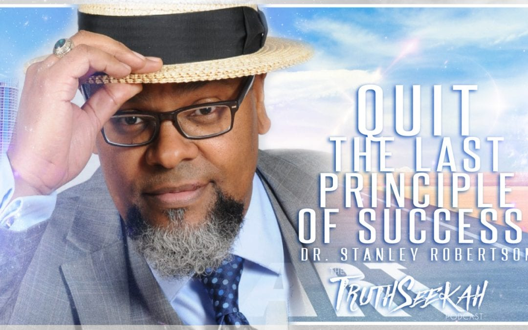 QUIT: THE LAST PRINCIPLE OF SUCCESS | Dr. Stanley Robertson