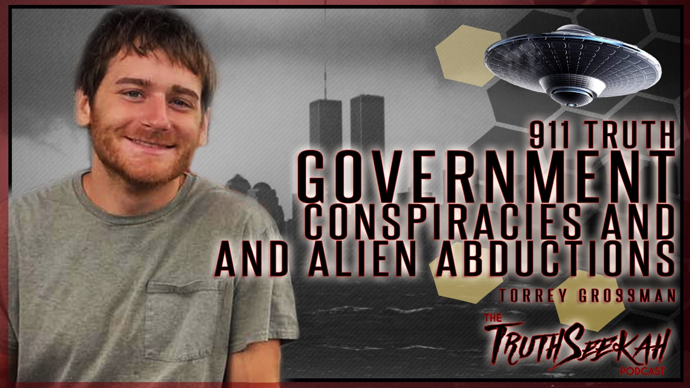 911 Truth, Government Conspiracies and Alien Abductions | Torrey Grossman