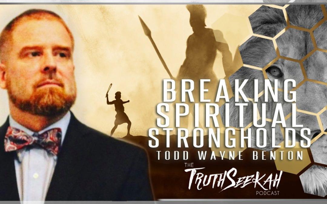 Breaking Spiritual Strongholds | Maturity In Christ | Todd Wayne Benton