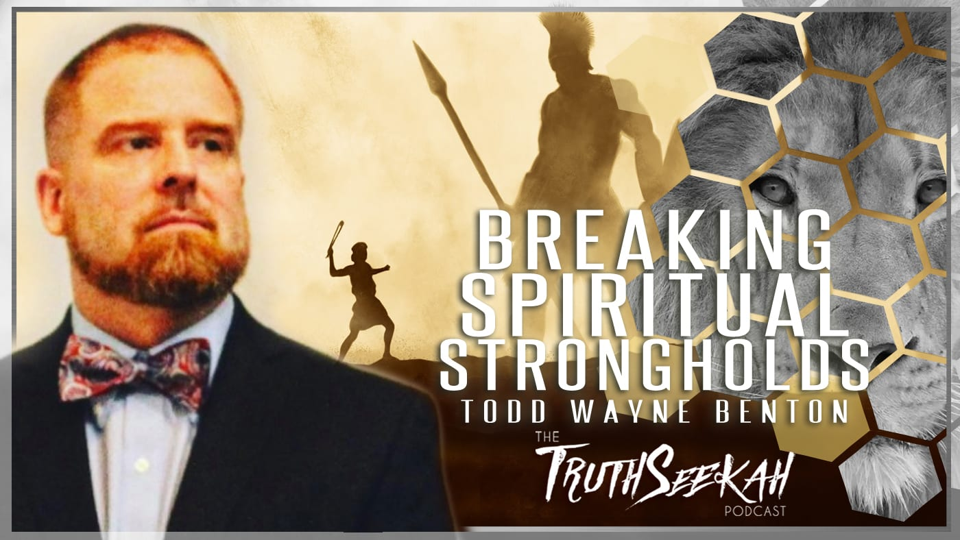 Breaking Spiritual Strongholds | Maturity In Christ | Todd Wayne Benton
