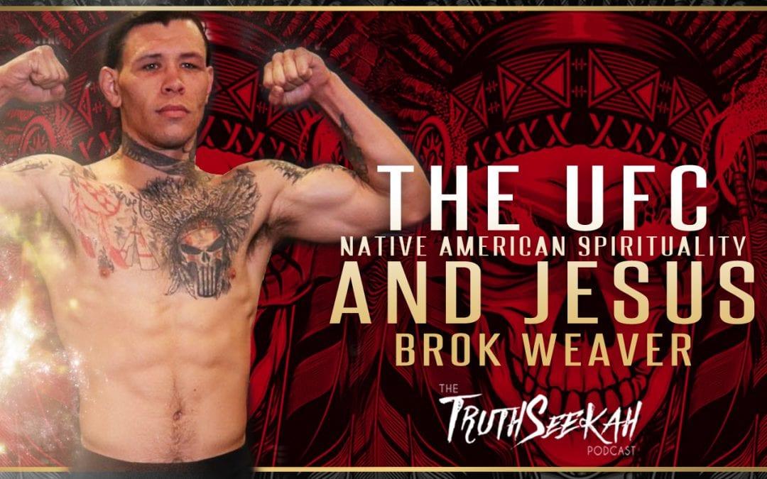 Brok Weaver | UFC, Native American Spirituality, Hard Work and Jesus