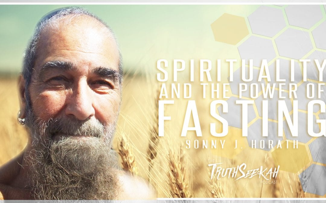 Spirituality and the Power of Fasting | Sonny J. Horath | TruthSeekah