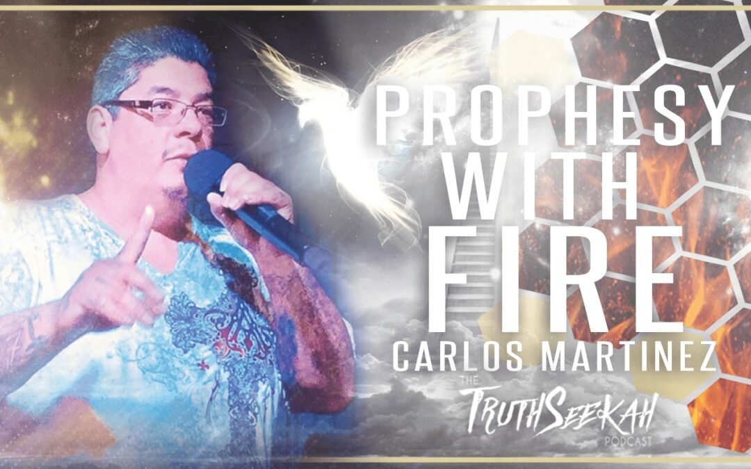 Prophesying With Power | Carlos Martinez | TruthSeekah Podcast