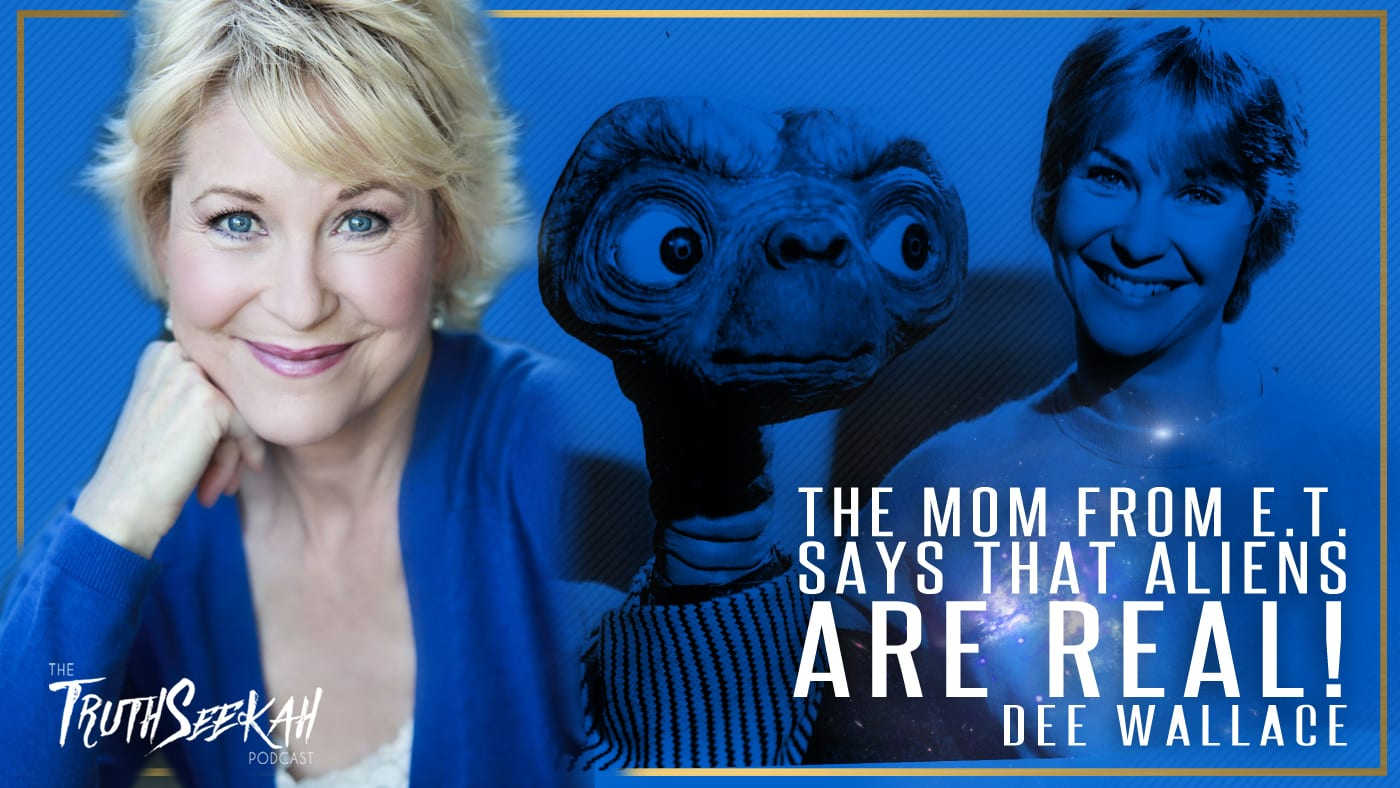 The Mom From E.T. Says That Aliens Are REAL! | Dee Wallace | TruthSeekah Podcast