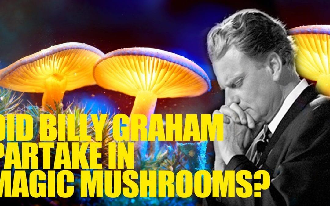 Did Billy Graham Partake In Magic Mushrooms?