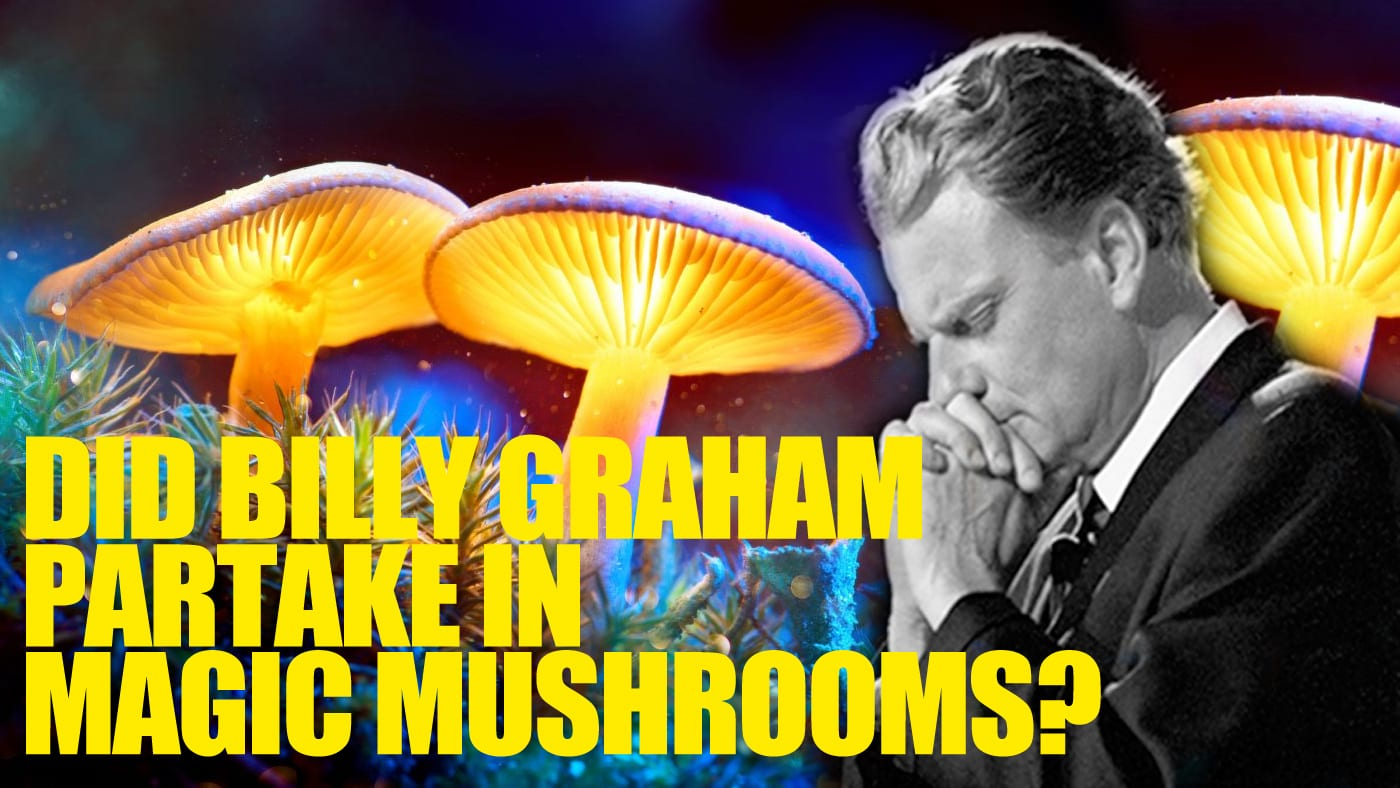 Did Billy Graham Partake In Magic Mushrooms?