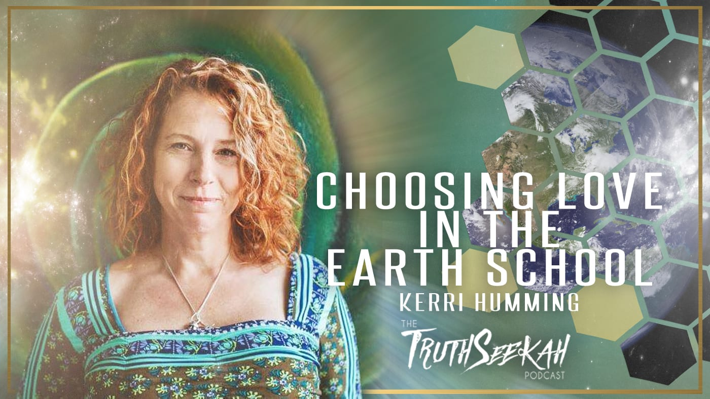 Choosing Love In The Earth School | Kerri Humming | TruthSeekah.com