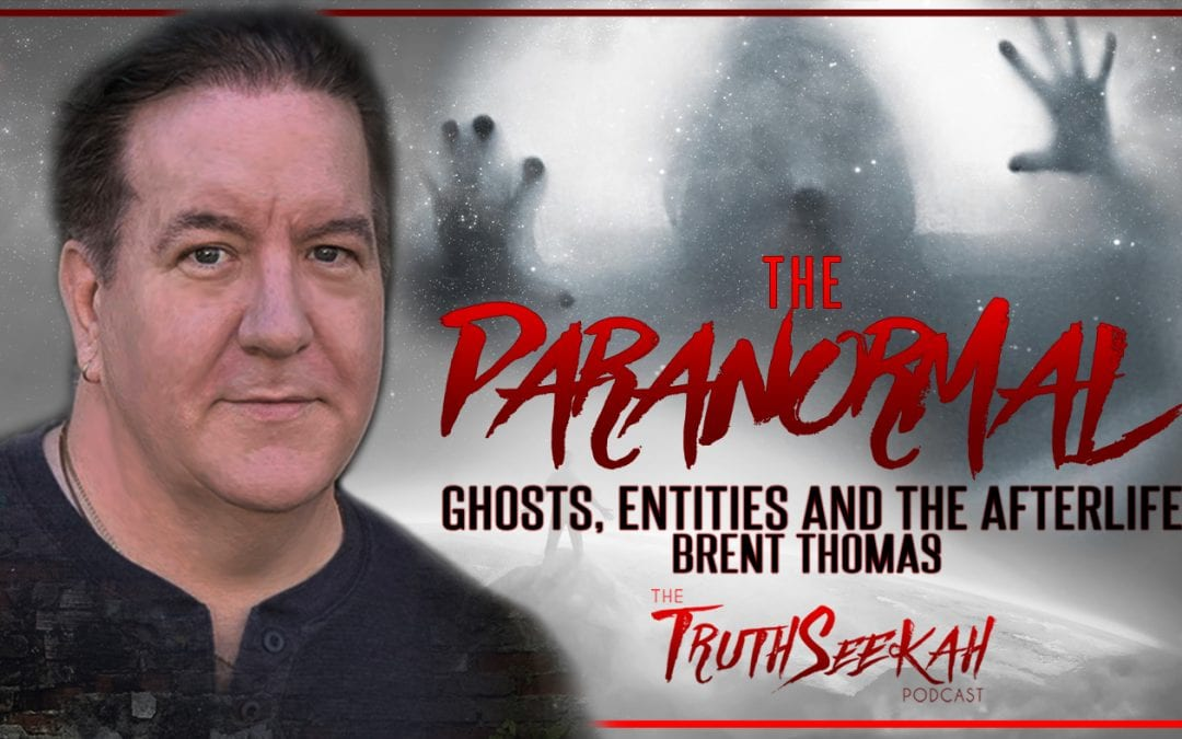 The Paranormal: Ghosts, Entities and The Afterlife | Brent Thomas | TruthSeekah Podcast