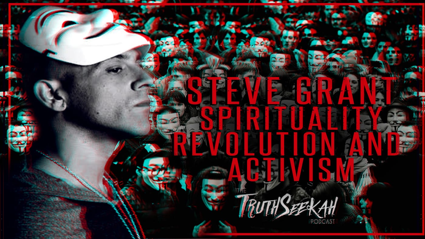 Steve Grant (Spirituality, Revolution and Activism) TruthSeekah Podcast