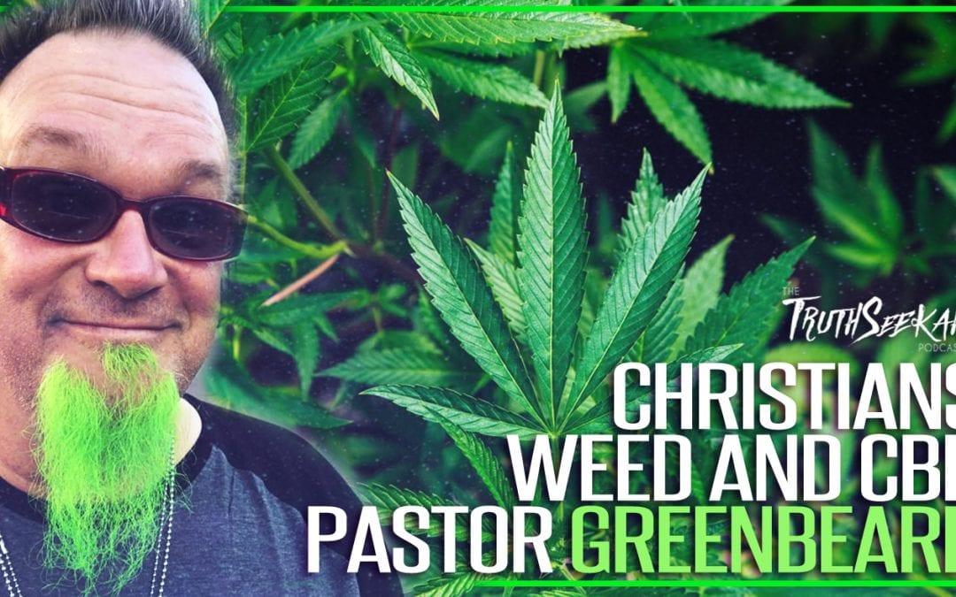 Christians, Weed and CBD! | Pastor Greenbeard  | TruthSeekah Podcast