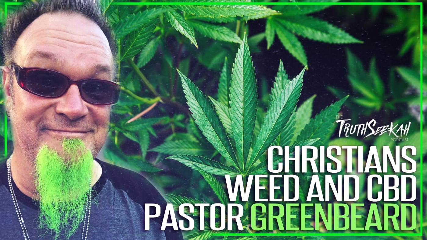 Christians, Weed and CBD! | Pastor Greenbeard  | TruthSeekah Podcast