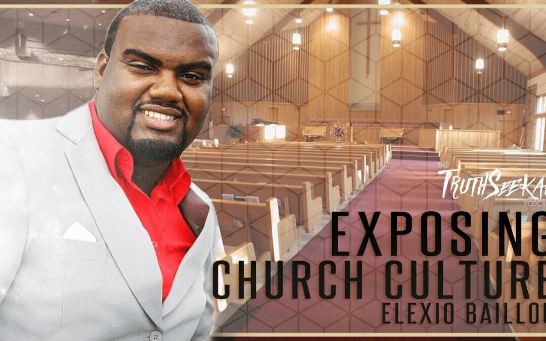 Exposing Church Culture (Prophet Elexio Baillou) TruthSeekah Podcast