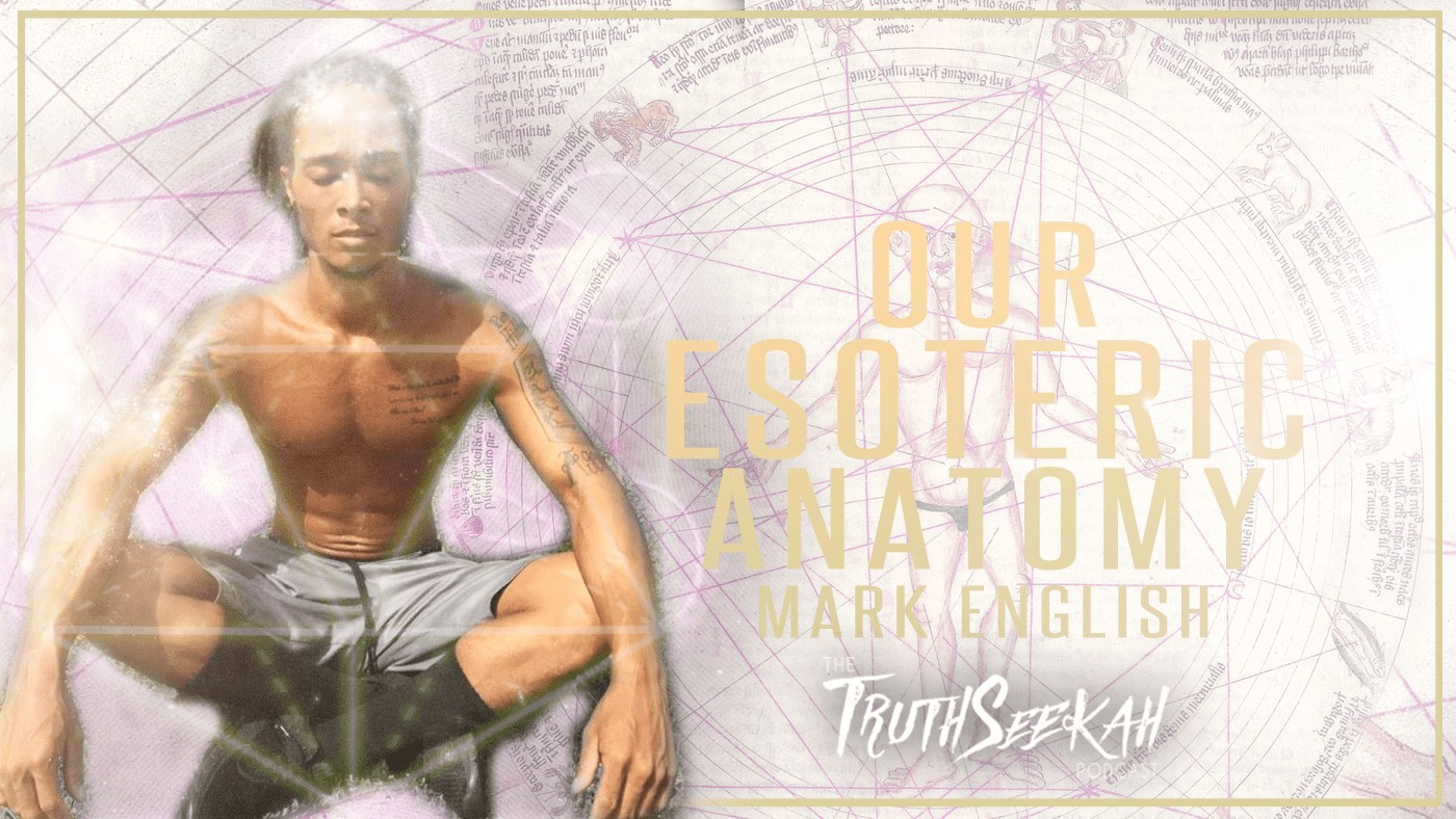 Our Esoteric Anatomy (Mark English) TruthSeekah Podcast