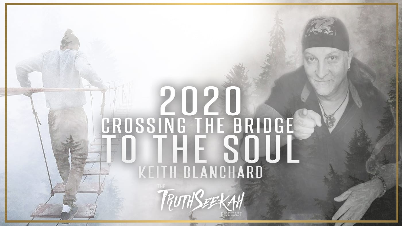 2020 Crossing The Bridge To The Soul (Keith Blanchard) TruthSeekah.com