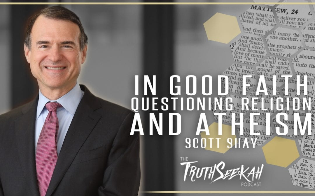 In Good Faith: Questioning Religion and Atheism | Scott Shay | TruthSeekah.com