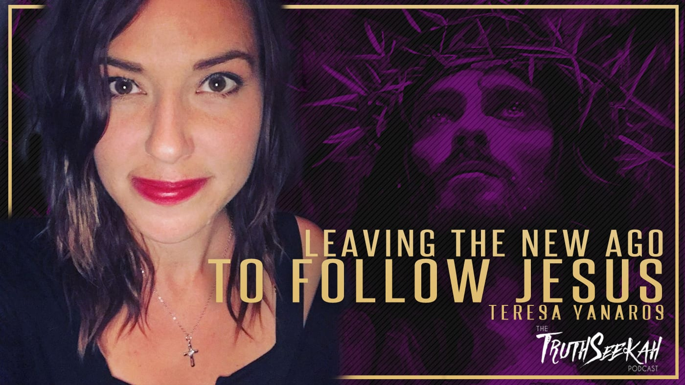 Teresa Yanaros | Leaving The New Age To Follow Jesus | TruthSeekah Podcast