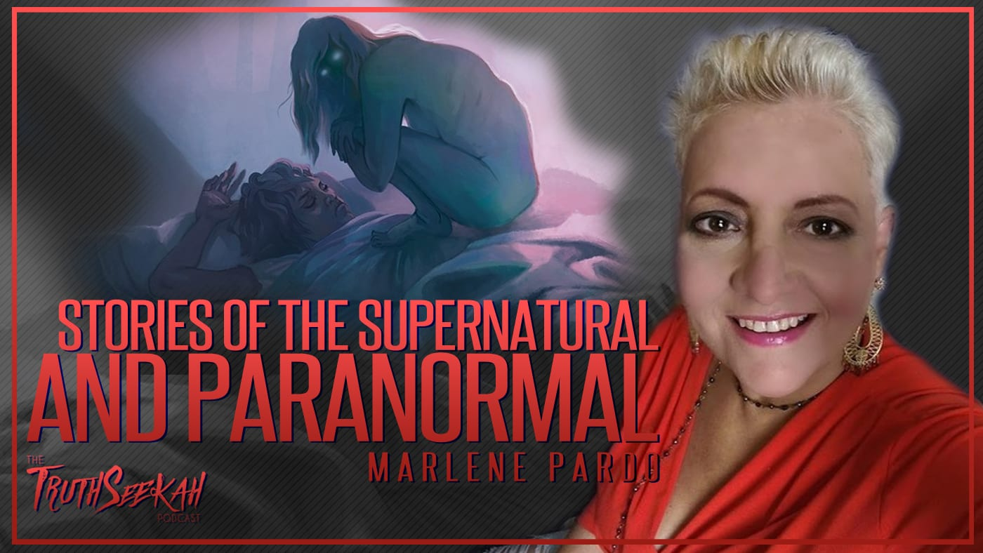 Stories of the Supernatural and Paranormal | Marlene Pardo | TruthSeekah Podcast