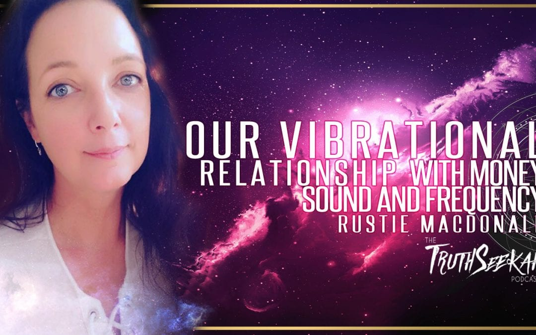 Our Vibrational Relationship With Money, Sound and Frequency | Rustie Macdonald