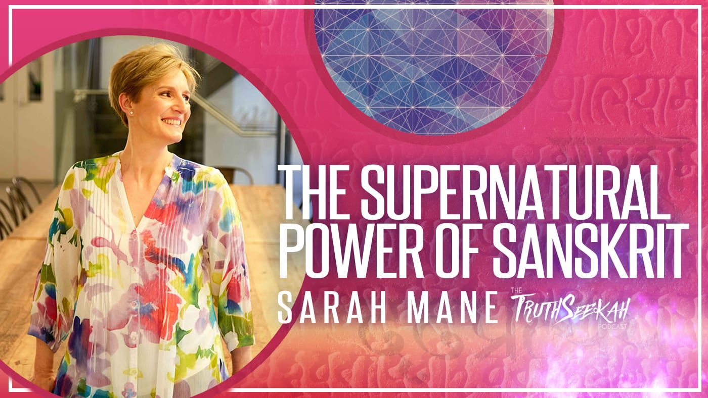 The Supernatural Power of Sanskrit | Sarah Mane | TruthSeekah Podcast