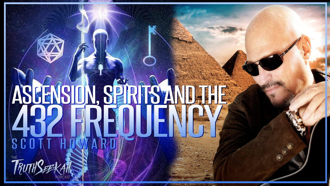 Ascension, Spirits and the 432 Frequency | Scott Howard | TruthSeekah.com