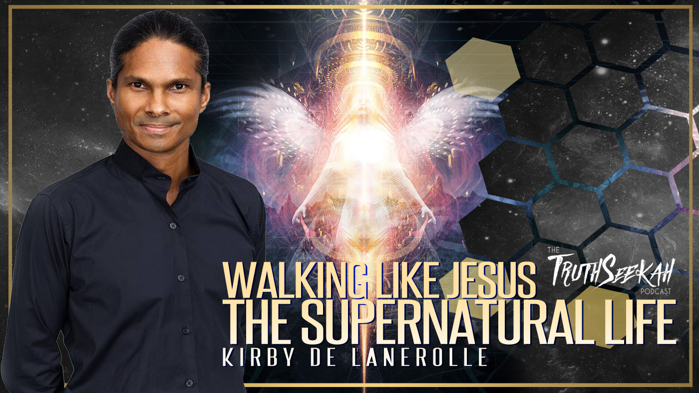 Kirby de Lanerolle | Supernatural Life | Walking Like Jesus | TruthSeekah Podcast