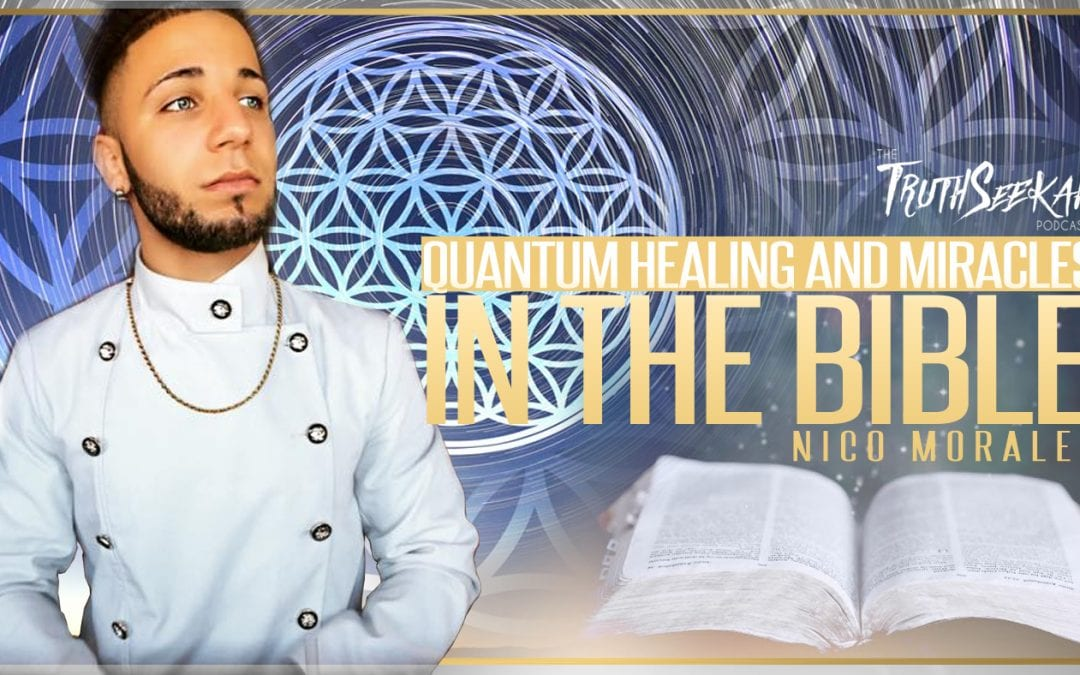 Quantum Healing and Miracles In The Bible | Nico Morales | TruthSeekah Podcast
