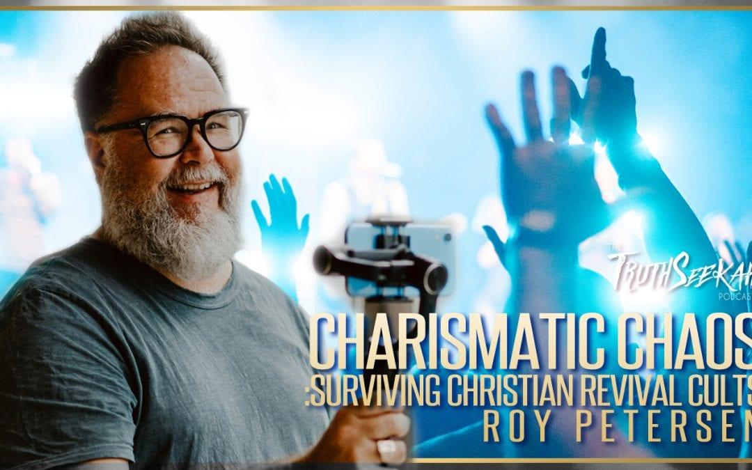 Charismatic Chaos: Surviving Christian Revival Cults | Roy Petersen | TruthSeekah Podcast