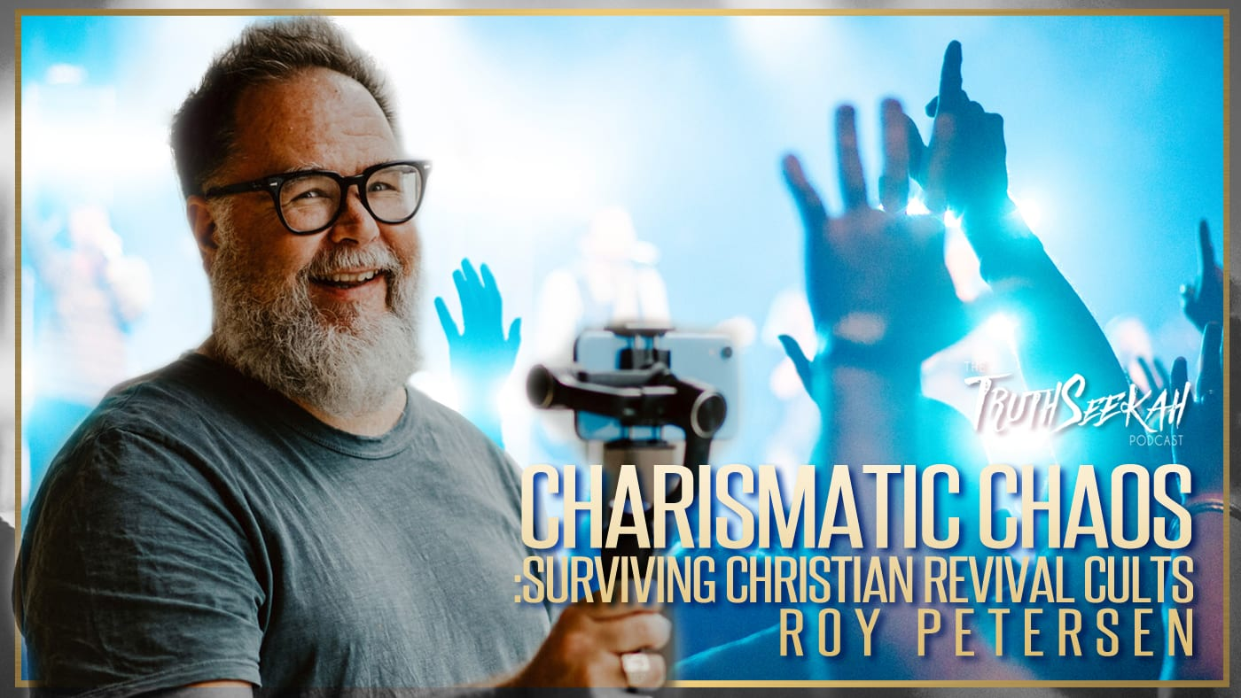 Charismatic Chaos: Surviving Christian Revival Cults | Roy Petersen | TruthSeekah Podcast
