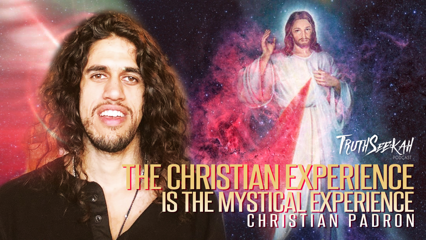 The Christian Experience Is The Mystical Experience | Christian Padron | TruthSeekah Podcast