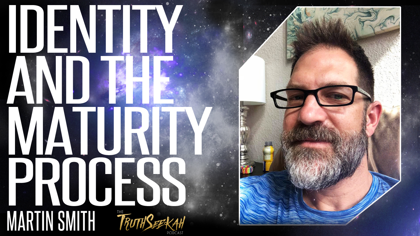 Identity and the Maturity Process | Martin Smith | TruthSeekah Podcast