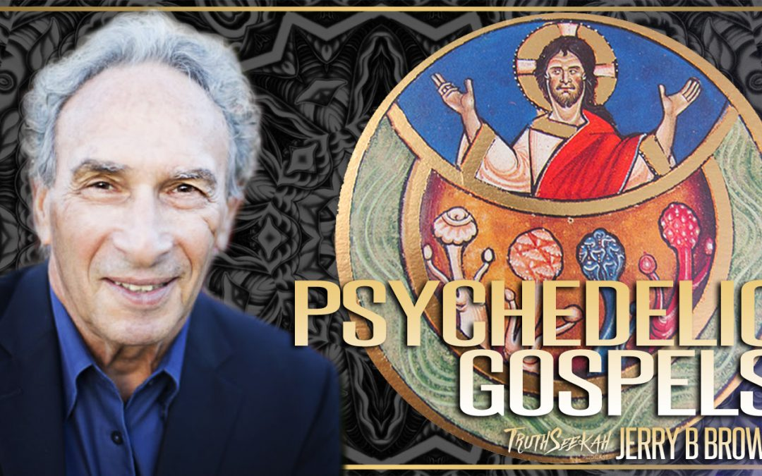 The Psychedelic Gospels: The Secret History of Hallucinogens in Christianity | Jerry B. Brown