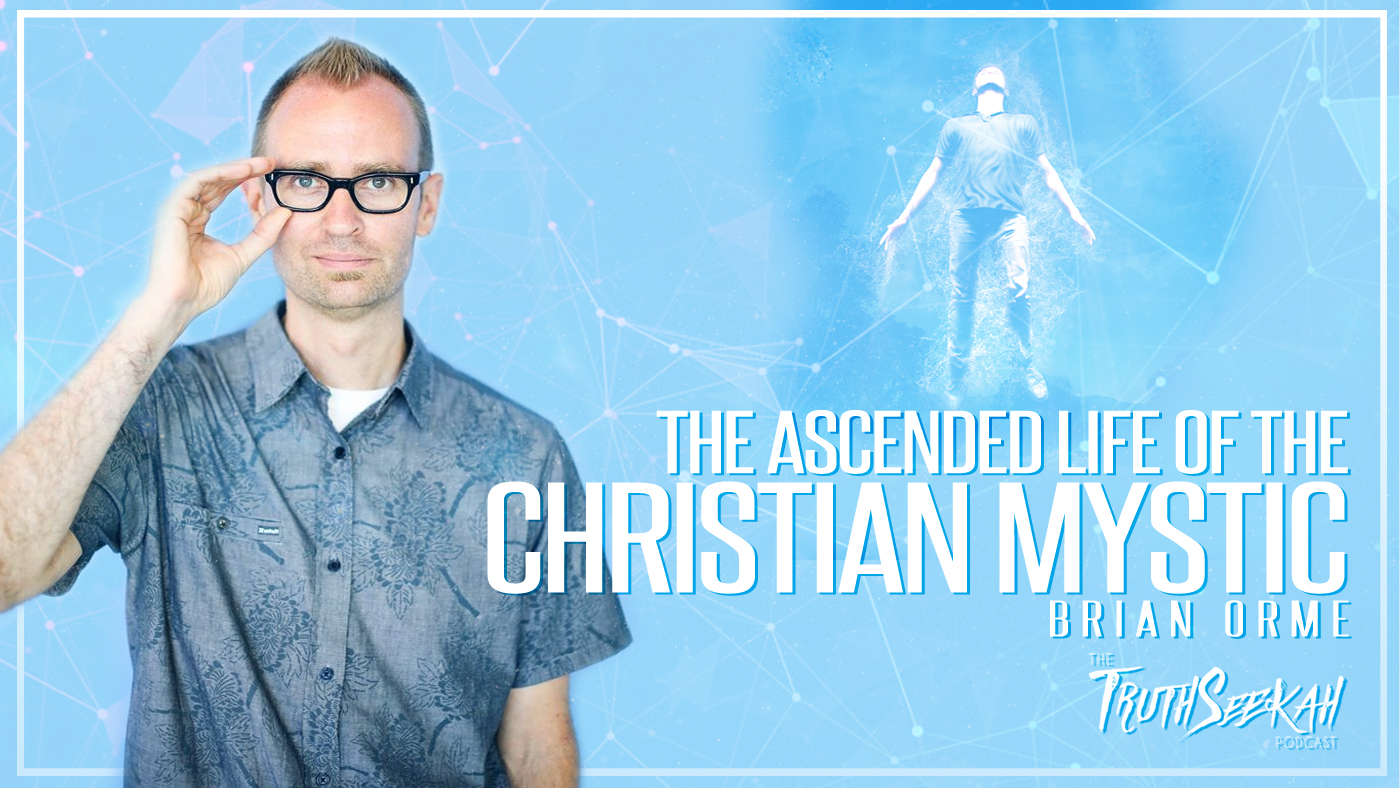 Brian Orme | The Ascended Life of the Christian Mystic | TruthSeekah Podcast