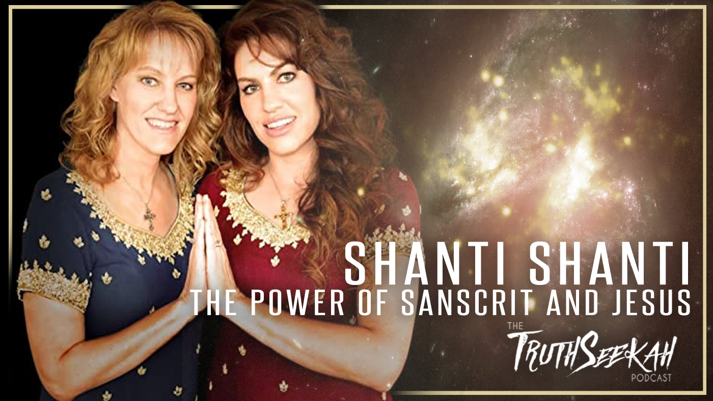 Shanti Shanti | The Power of Sanskrit and Jesus! | TruthSeekah Podcast