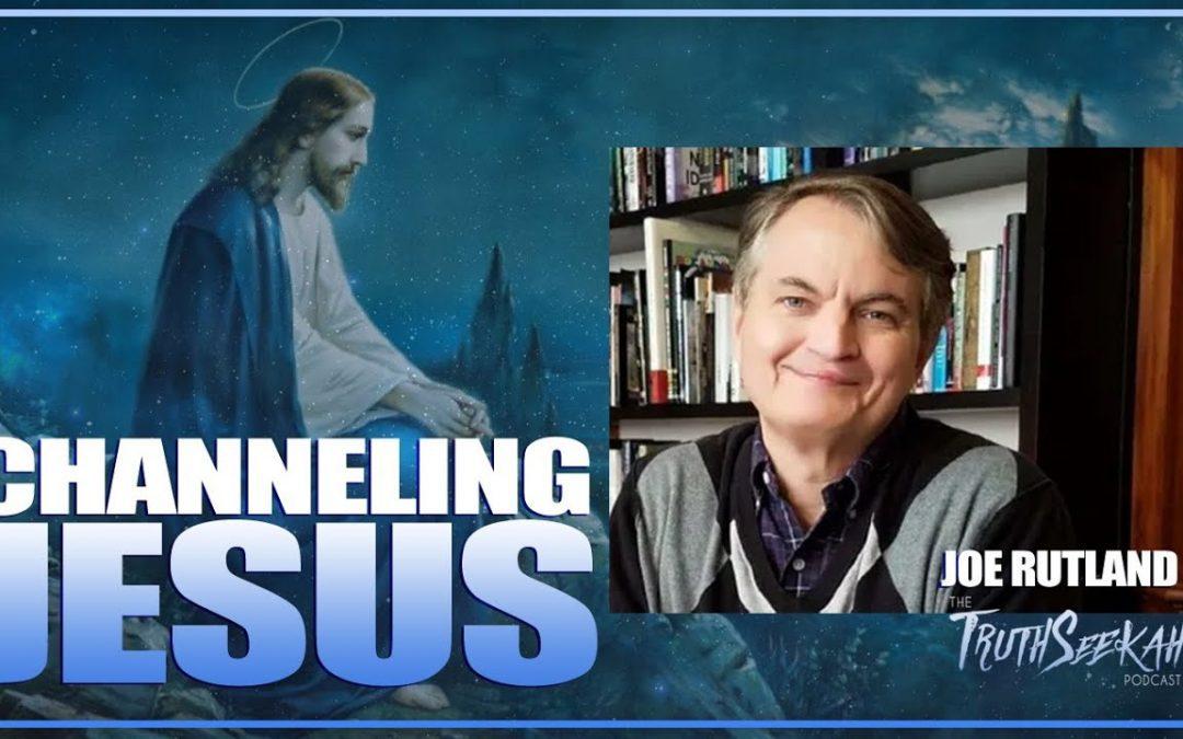 Channeling Jesus | Joe Rutland | TruthSeekah Podcast