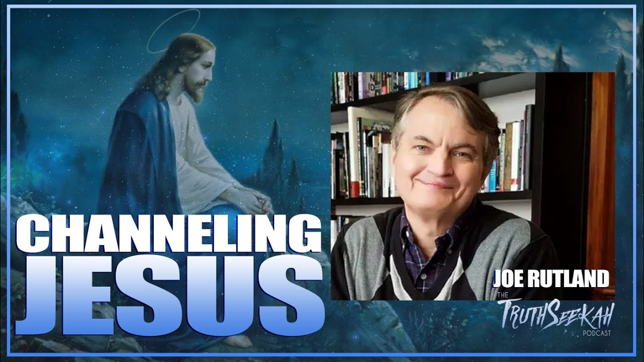 Channeling Jesus | Joe Rutland | TruthSeekah Podcast