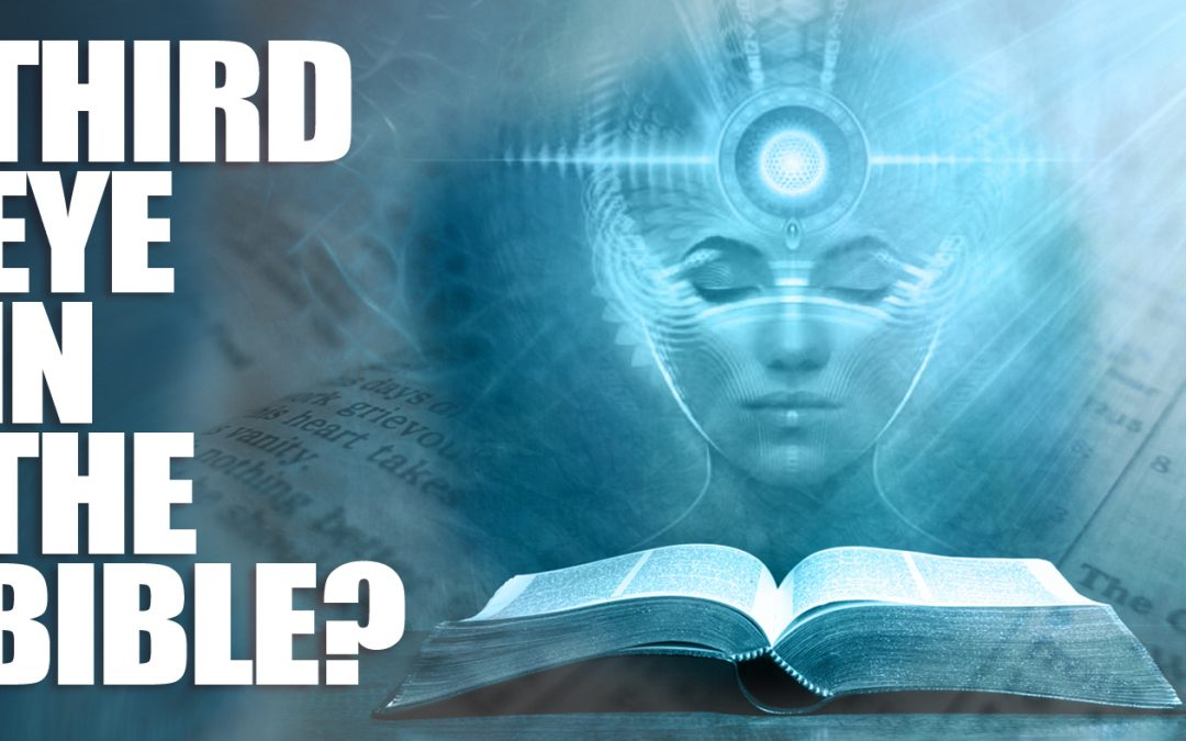 What Does The Bible Say About Opening The Third Eye?