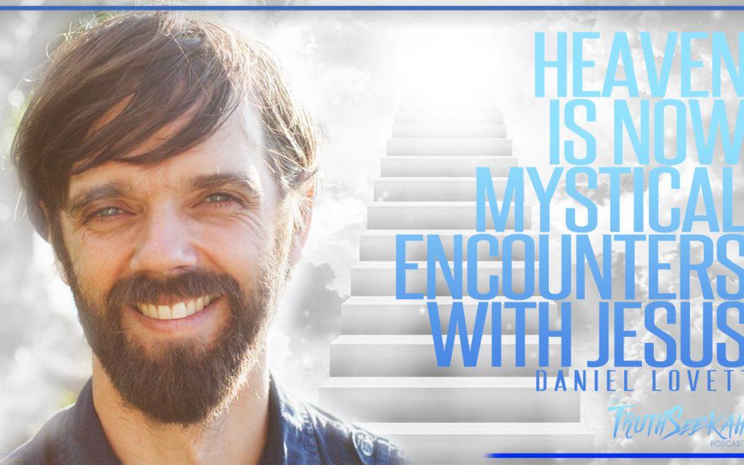 Heaven Is NOW! Mystical Encounters With Jesus | Daniel Lovett