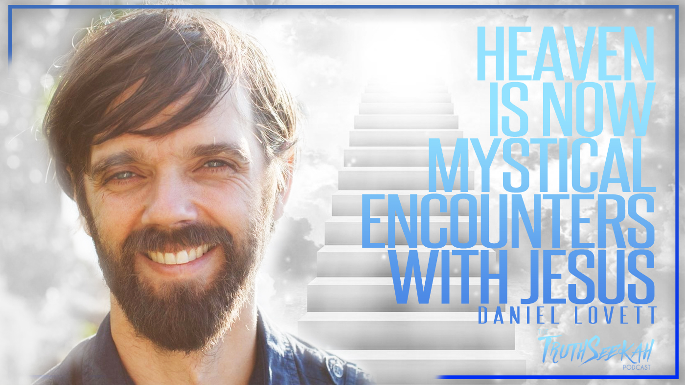Heaven Is NOW! Mystical Encounters With Jesus | Daniel Lovett