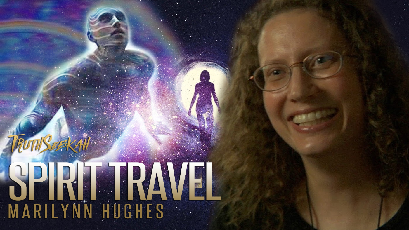 Marilynn Hughes |Spirit Travel | Ascending Higher | TruthSeekah Podcast