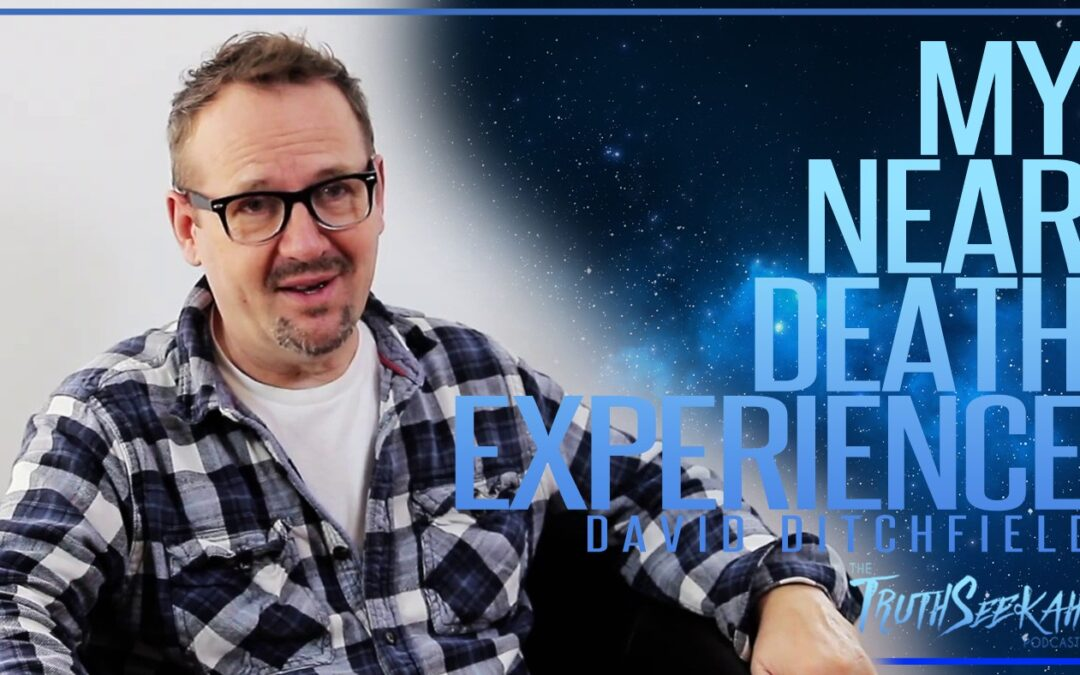 David Ditchfield | Near Death Experience | My Visit To The Afterlife | TruthSeekah Podcast