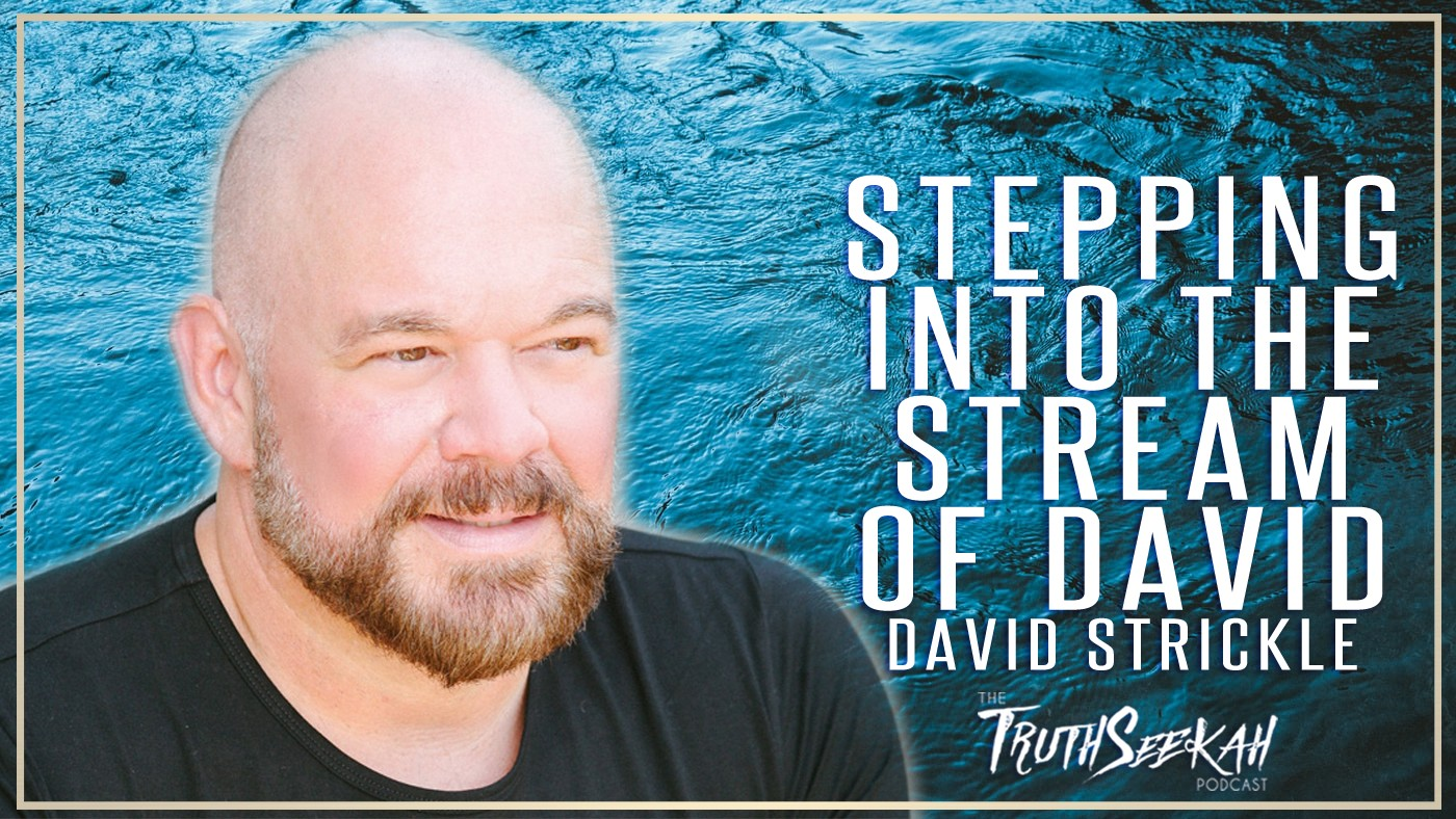 David Strickel | Stepping Into The Stream of David | TruthSeekah Podcast