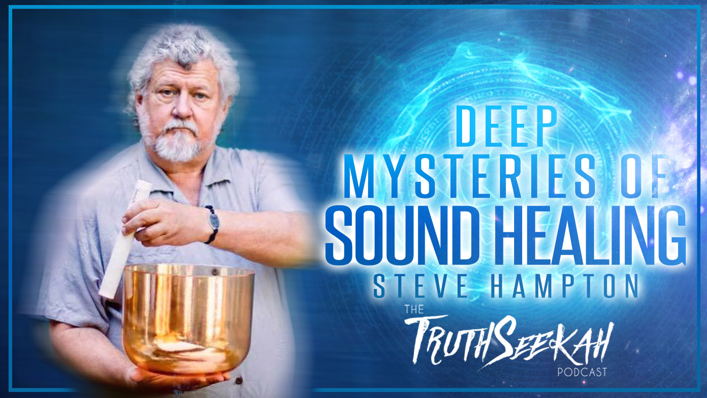 Deep Mysteries of Sound Healing and Frequencies | Steve Hampton | TruthSeekah Podcast